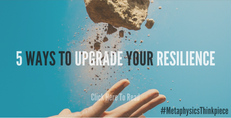 5 Ways To Upgrade Your Resilience